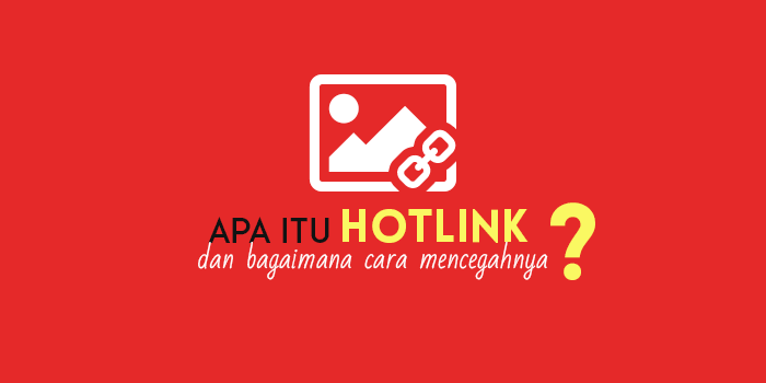 Apa itu Hotlink dan Bagaimana Cara Mencegahnya