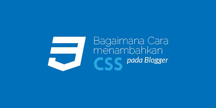 Cara Menggunakan CSS untuk Mengubah Tampilan Blogger