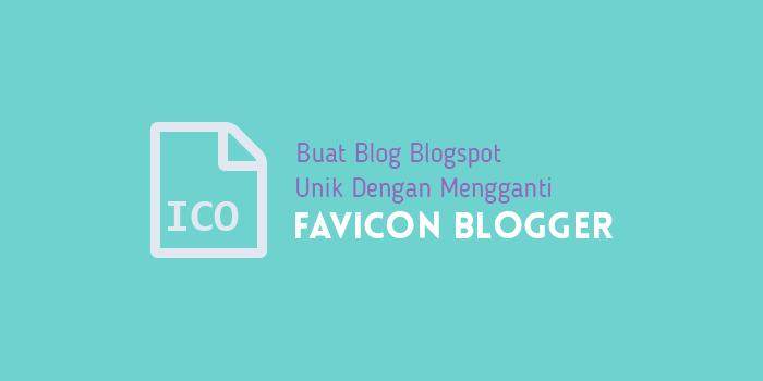 Buat Blog Blogspot Kamu Unik dengan Mengganti Favicon Blogger