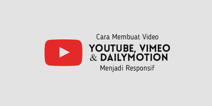 Cara Membuat Video Youtube, Vimeo, dan Dailymotion Responsif