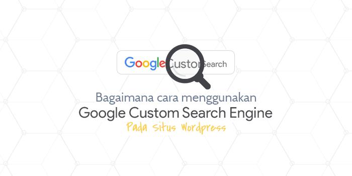 Bagaimana Cara Menggunakan Google Custom Search Engine pada WordPress