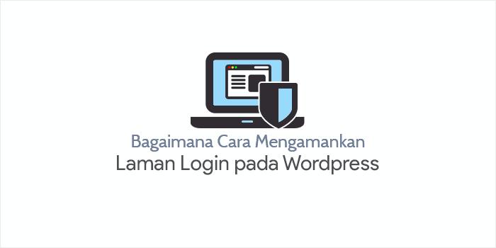 Bagaimana Cara Mengamankan Laman Login (WP-Admin) pada WordPress