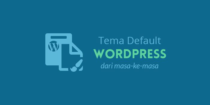 Tema Default WordPress dari Masa ke Masa