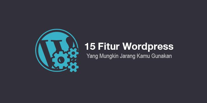 15 Fitur WordPress yang Sering Dilupakan dan Mungkin Jarang Diketahui Blogger