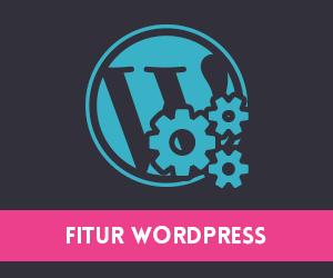 Fitur WordPress yang sering dilupakan dan mungkin jarang kamu gunakan