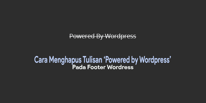 Bagaimana Cara Menghapus Tulisan Powered by pada Footer WordPress