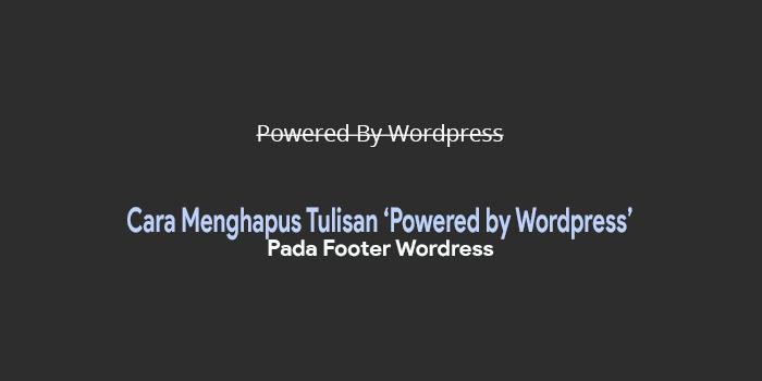 Bagaimana Cara Menghapus Tulisan Powered by pada Footer WordPress