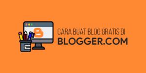 Cara Mudah Membuat Blog Gratis di Blogger dalam Satu Menit