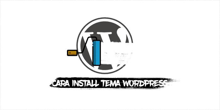 Cara Install Tema WordPress untuk Pemula