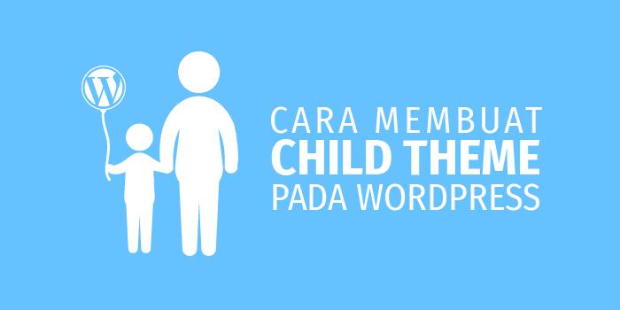 Cara Buat Child Theme (Tema Anak) pada WordPress