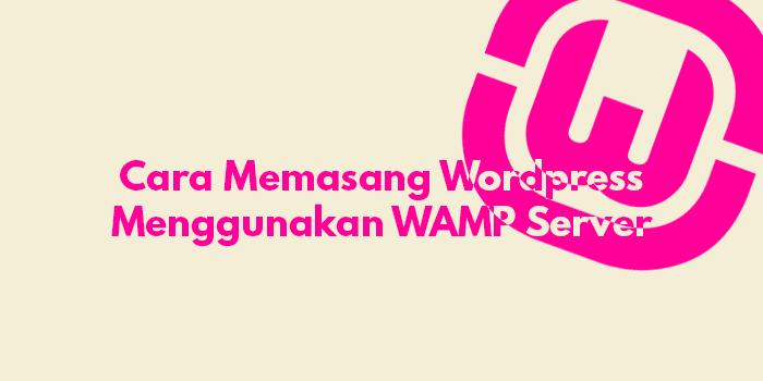 Cara Install WordPress dengan WAMPServer di Localhost (Offline)