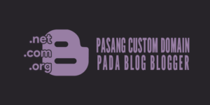 Cara Menggunakan Custom Domain Niagahoster di Blogger (Blogspot)