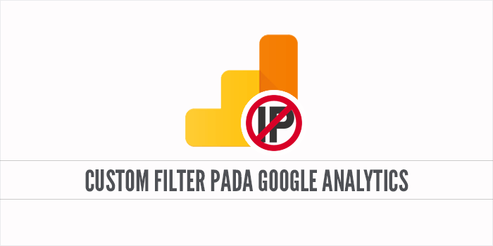 Cara Filter Alamat IP Sendiri pada Google Analytics