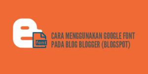 Cara Menggunakan Google Fonts pada Blog Blogger (Blogspot)