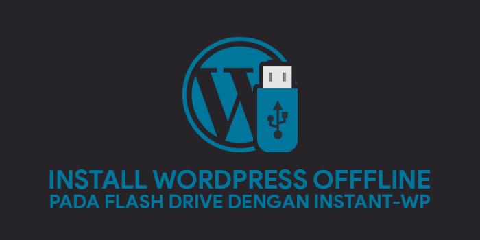 Tutorial InstantWP: Install WordPress Offline Pada Flash Disk