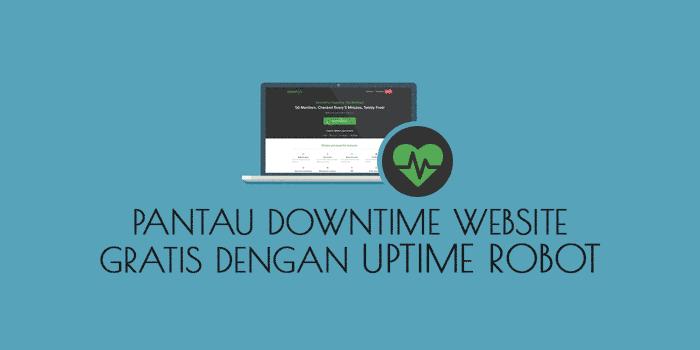 Pantau dan Monitor Downtime Website dengan Uptime Robot