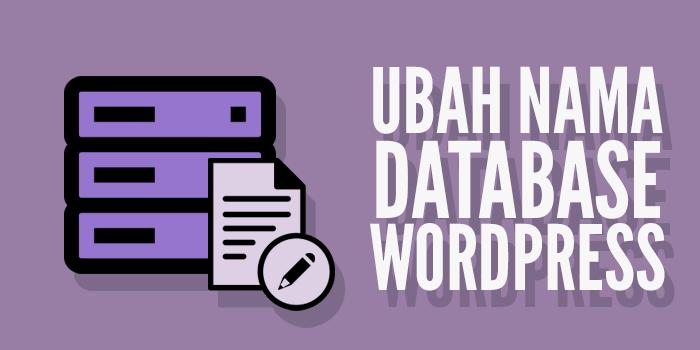 3 Langkah Mudah Untuk Mengganti Nama Database MySQL WordPress