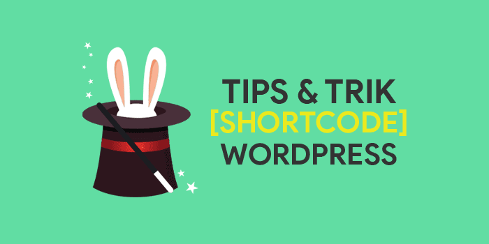 7 Tips dan Trik Shortcode pada WordPress