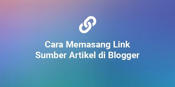 Cara menambahkan link sumber artikel di Blogger