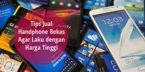 Tips Jual Handphone Bekas Agar Laku dengan Harga Tinggi