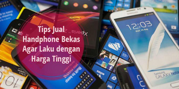Tips jual handphone bekas agar laku dengan harga tinggi di bukalapak