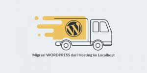 Cara Memindahkan WordPress dari Web Hosting ke Localhost