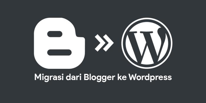 Cara migrasi dari Blogger ke Wordpress tanpa kehilangan trafik dan ranking Google