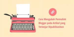 Cara Mengubah Permalink Blogger yang Sudah Terlanjur Diposting