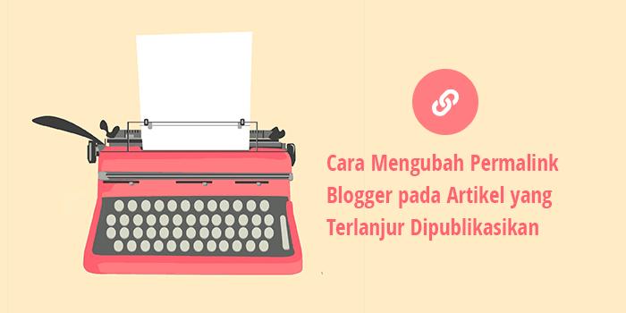 cara ubah permalink blogger pada artikel yang terlanjur dipublikasikan