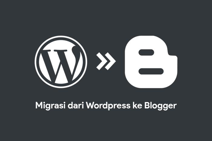panduan lengkap cara migrasi wordpress ke blogger
